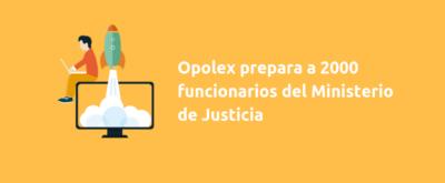 Opolex prepara a 2000 funcionarios del Ministerio de Justicia