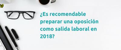 ¿Es recomendable preparar una oposición como salida laboral en 2018?