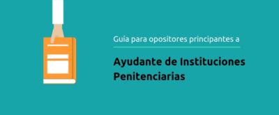 Guía para opositores a Ayudante de Instituciones Penitenciarias
