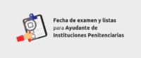 Listas y fecha de examen para Ayudante de Instituciones Penitenciarias